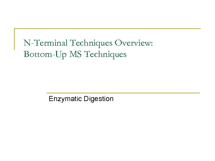 N-Terminal Techniques Overview: Bottom-Up MS Techniques Enzymatic Digestion