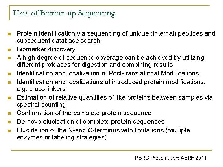 Uses of Bottom-up Sequencing n n n n n Protein identification via sequencing of
