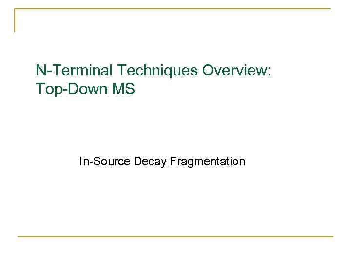 N-Terminal Techniques Overview: Top-Down MS In-Source Decay Fragmentation