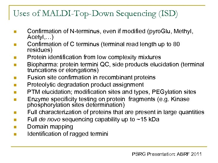 Uses of MALDI-Top-Down Sequencing (ISD) n n n Confirmation of N-terminus, even if modified