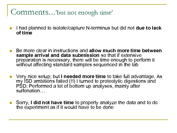 Comments…'but not enough time' n I had planned to isolate/capture N-terminus but did not