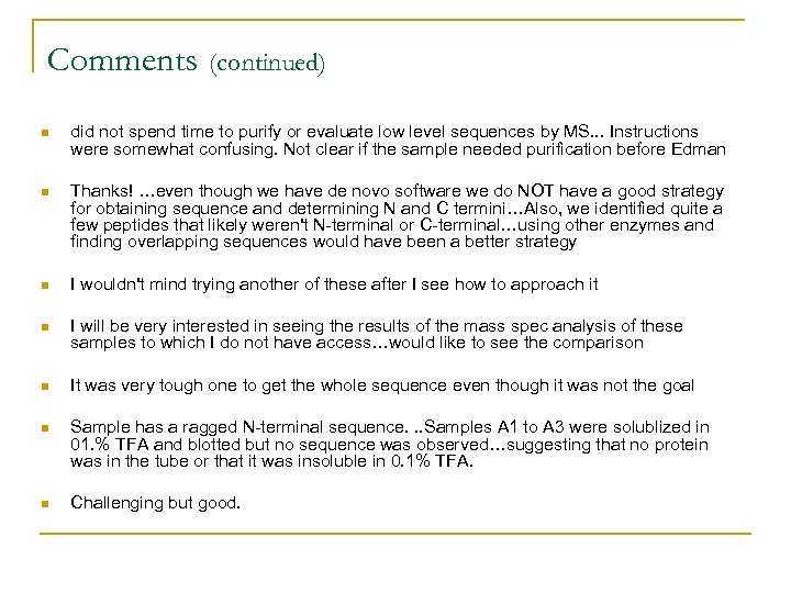 Comments (continued) n did not spend time to purify or evaluate low level sequences