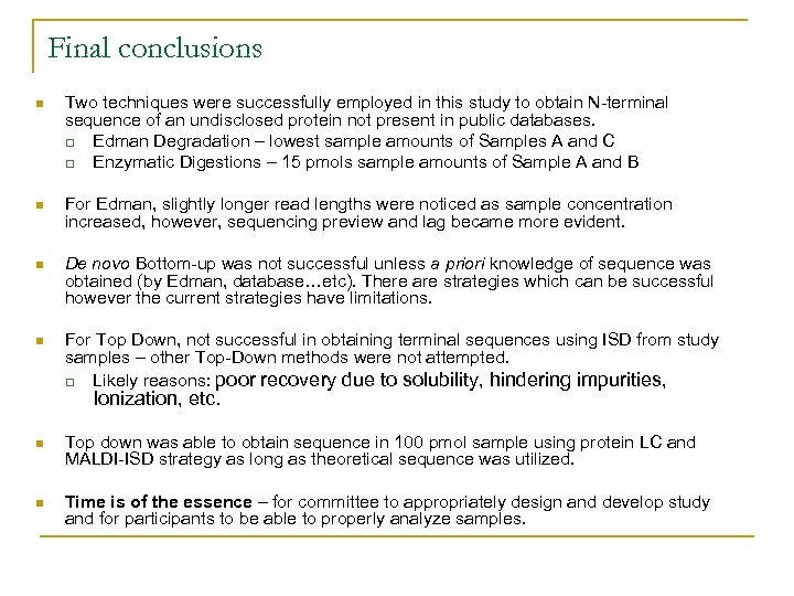 Final conclusions n Two techniques were successfully employed in this study to obtain N-terminal