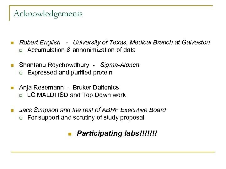 Acknowledgements n Robert English - University of Texas, Medical Branch at Galveston q Accumulation