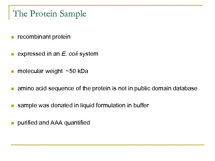 The Protein Sample n recombinant protein n expressed in an E. coli system n