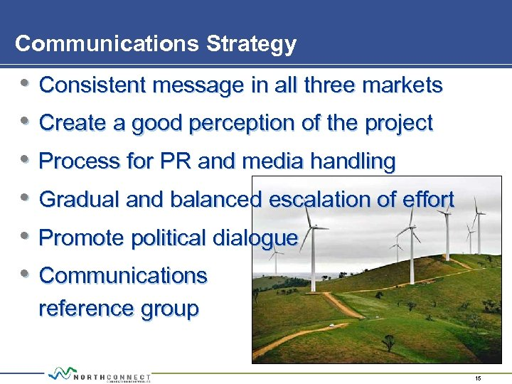 Communications Strategy • • • Consistent message in all three markets Create a good
