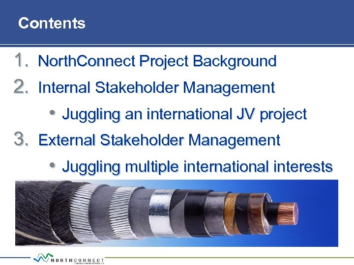 Contents 1. North. Connect Project Background 2. Internal Stakeholder Management • Juggling an international