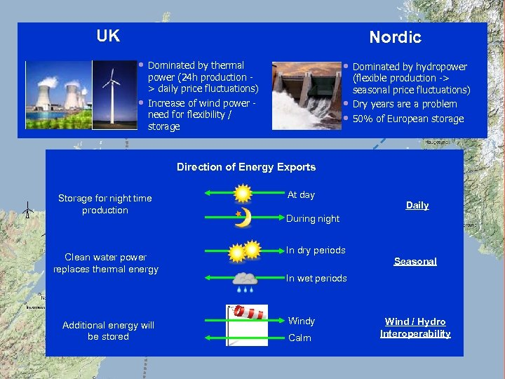 UK Nordic • Dominated by thermal • Dominated by hydropower + • • •