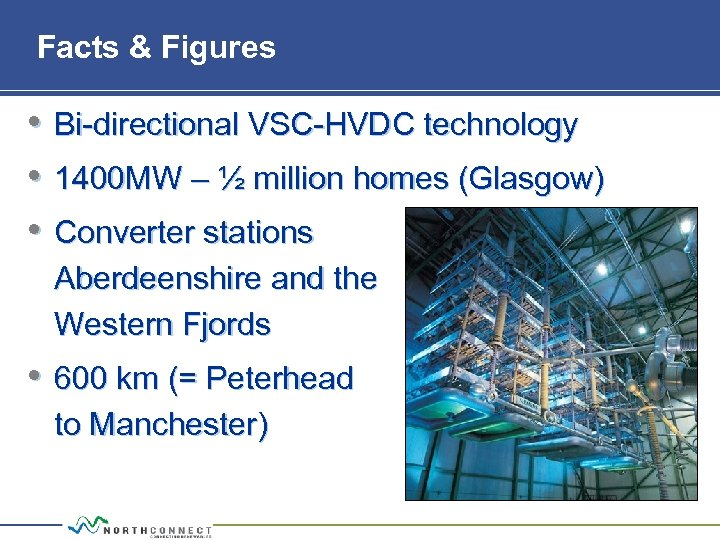 Facts & Figures • • • Bi directional VSC HVDC technology 1400 MW –