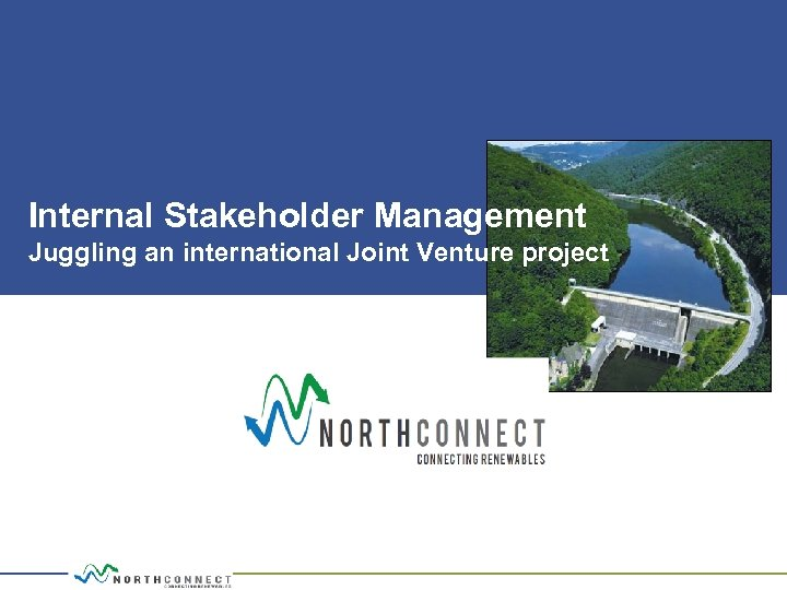 Internal Stakeholder Management Juggling an international Joint Venture project