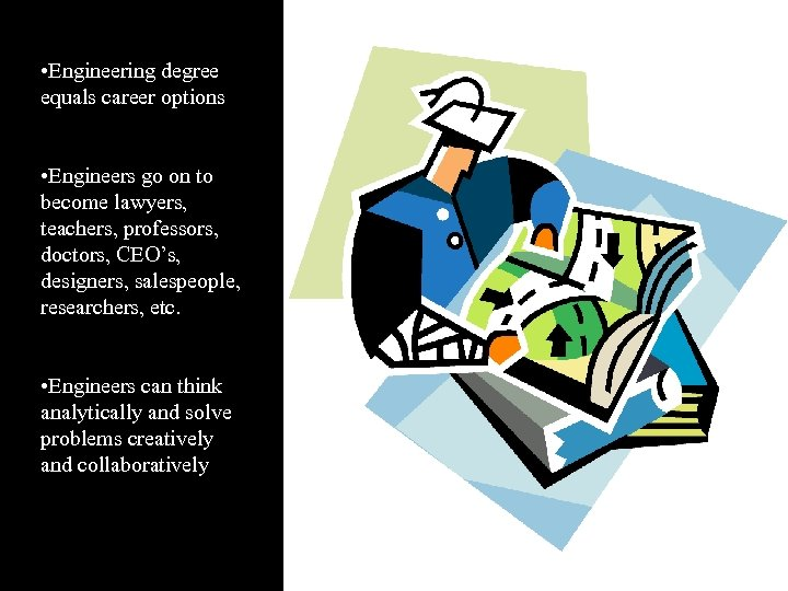• Engineering degree equals career options • Engineers go on to become lawyers,