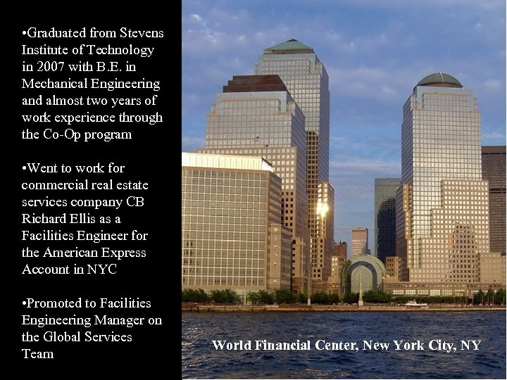 • Graduated from Stevens Institute of Technology in 2007 with B. E. in