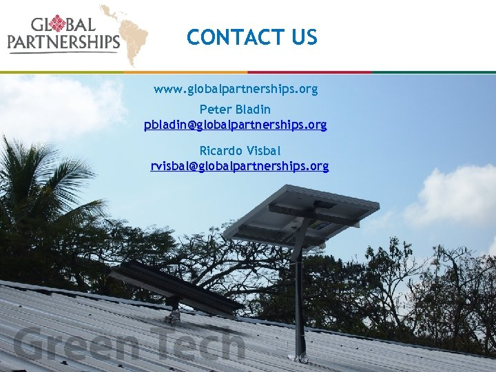 CONTACT US www. globalpartnerships. org Peter Bladin pbladin@globalpartnerships. org Ricardo Visbal rvisbal@globalpartnerships. org 8