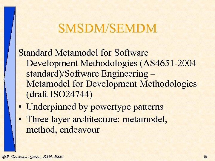 SMSDM/SEMDM Standard Metamodel for Software Development Methodologies (AS 4651 -2004 standard)/Software Engineering – Metamodel