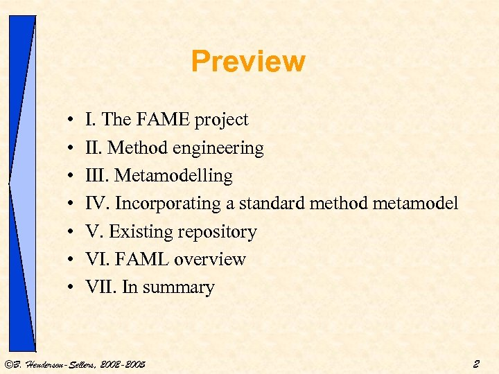 Preview • • I. The FAME project II. Method engineering III. Metamodelling IV. Incorporating