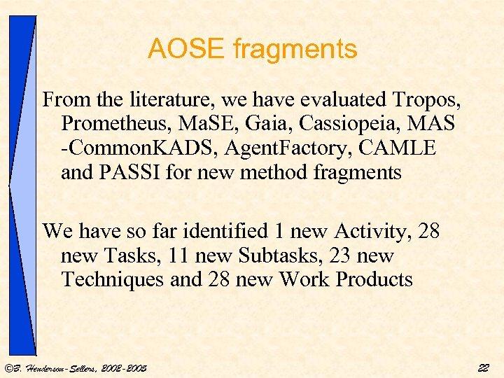 AOSE fragments From the literature, we have evaluated Tropos, Prometheus, Ma. SE, Gaia, Cassiopeia,