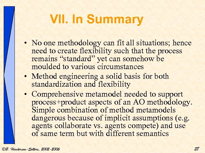 VII. In Summary • No one methodology can fit all situations; hence need to