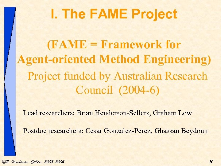 I. The FAME Project (FAME = Framework for Agent-oriented Method Engineering) Project funded by