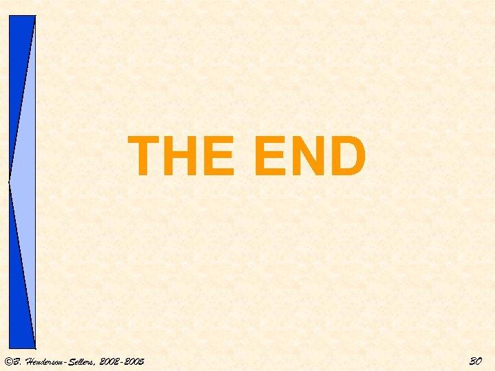 THE END ©B. Henderson-Sellers, 2002 -2005 30