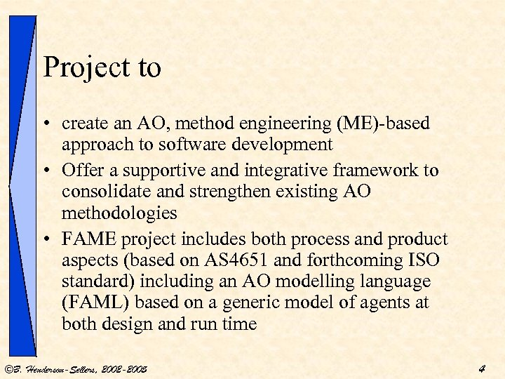 Project to • create an AO, method engineering (ME)-based approach to software development •