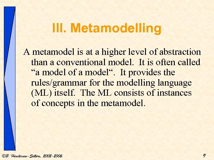 III. Metamodelling A metamodel is at a higher level of abstraction than a conventional