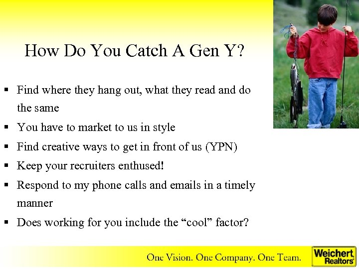 How Do You Catch A Gen Y? § Find where they hang out, what