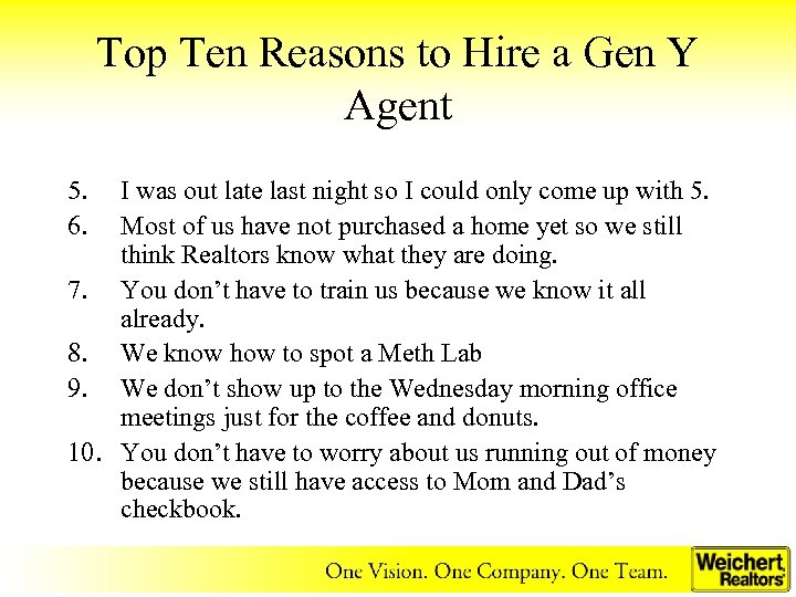 Top Ten Reasons to Hire a Gen Y Agent 5. 6. I was out