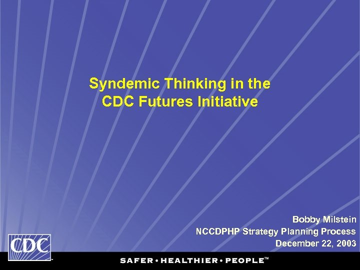 Syndemic Thinking in the CDC Futures Initiative Bobby Milstein NCCDPHP Strategy Planning Process December