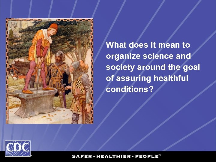 What does it mean to organize science and society around the goal of assuring