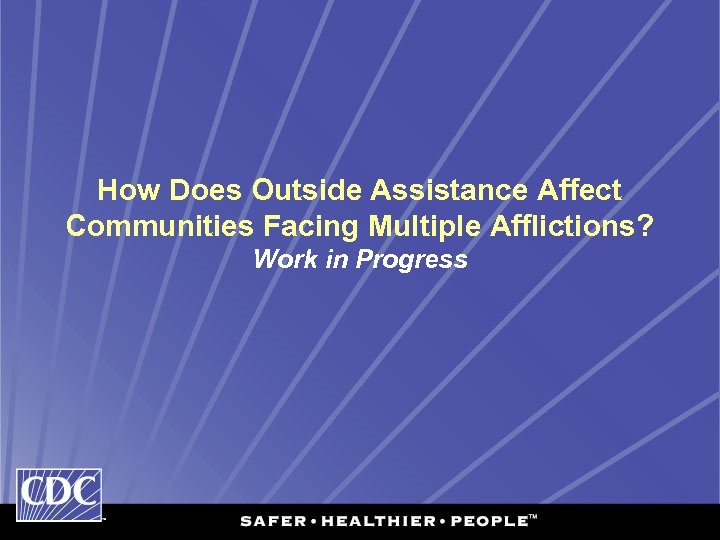 How Does Outside Assistance Affect Communities Facing Multiple Afflictions? Work in Progress