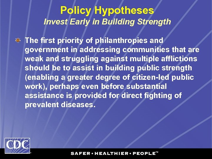 Policy Hypotheses Invest Early in Building Strength The first priority of philanthropies and government