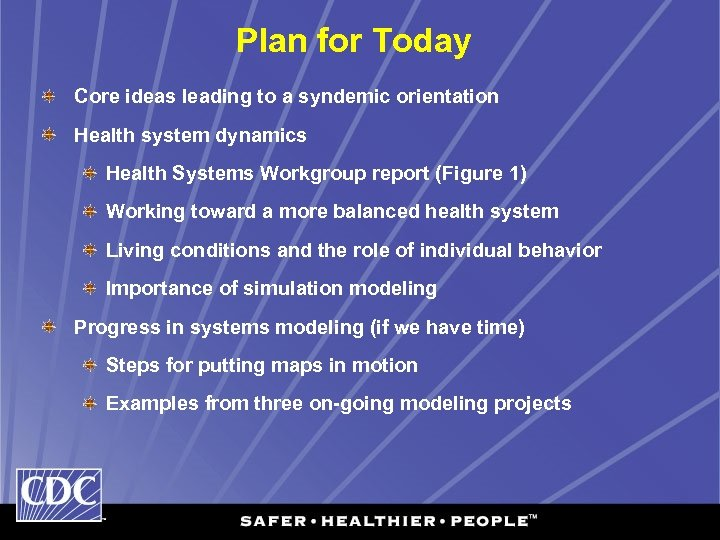 Plan for Today Core ideas leading to a syndemic orientation Health system dynamics Health