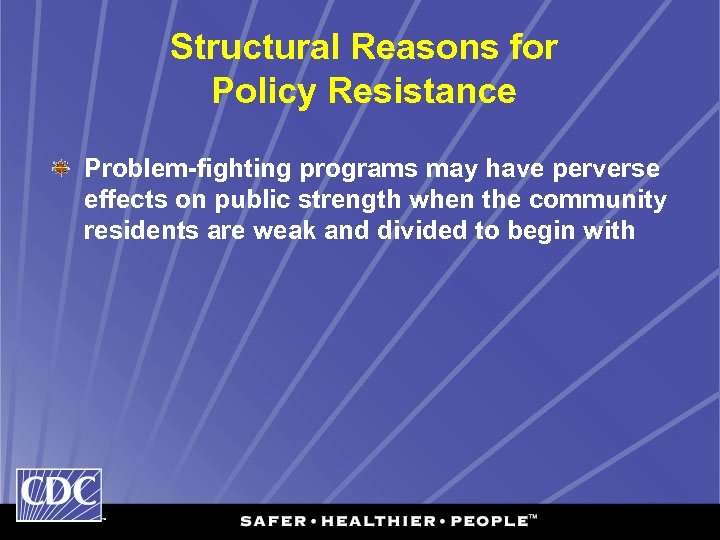 Structural Reasons for Policy Resistance Problem-fighting programs may have perverse effects on public strength