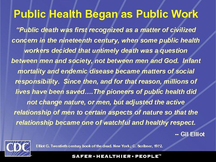 "Public Health Began as Public Work ""Public death was first recognized as a matter"