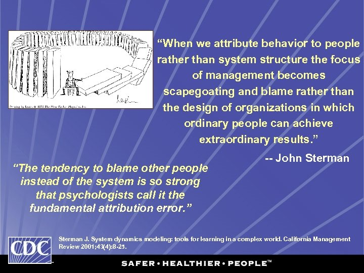 """""""When we attribute behavior to people rather than system structure the focus of management"""
