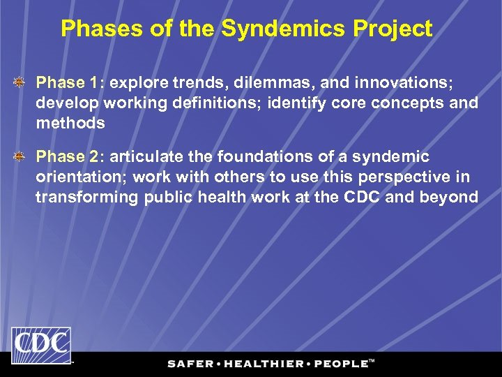 Phases of the Syndemics Project Phase 1: explore trends, dilemmas, and innovations; develop working