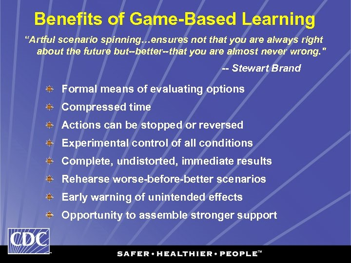 """Benefits of Game-Based Learning """"Artful scenario spinning…ensures not that you are always right about"""