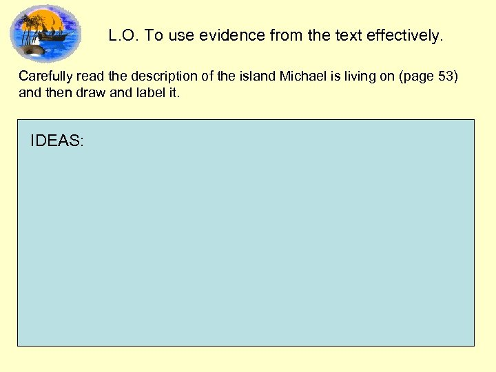 L. O. To use evidence from the text effectively. Carefully read the description of