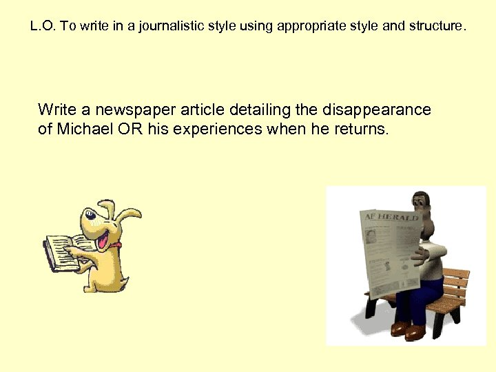 L. O. To write in a journalistic style using appropriate style and structure. Write
