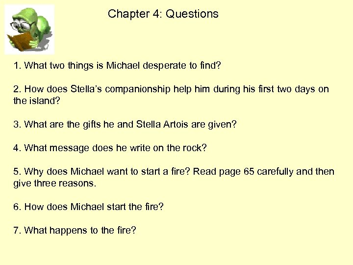 Chapter 4: Questions 1. What two things is Michael desperate to find? 2. How