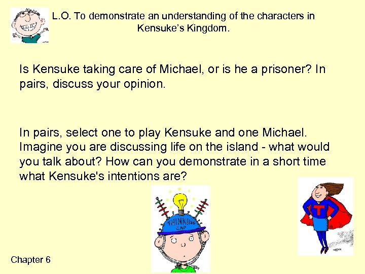 L. O. To demonstrate an understanding of the characters in Kensuke's Kingdom. Is Kensuke