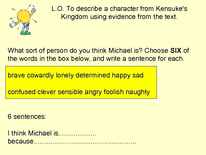L. O. To describe a character from Kensuke's Kingdom using evidence from the text.