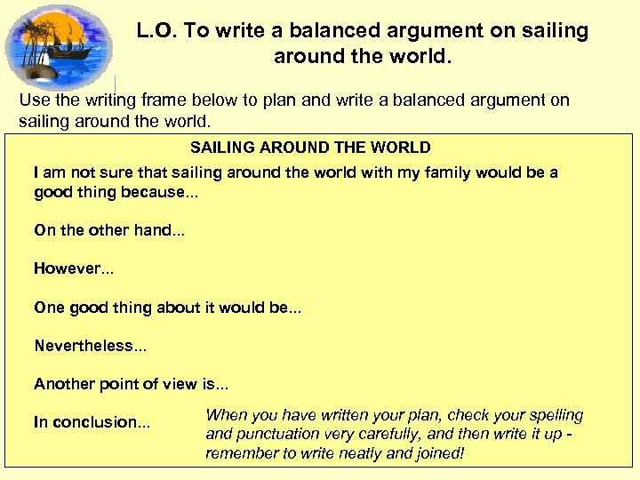 L. O. To write a balanced argument on sailing around the world. Use the
