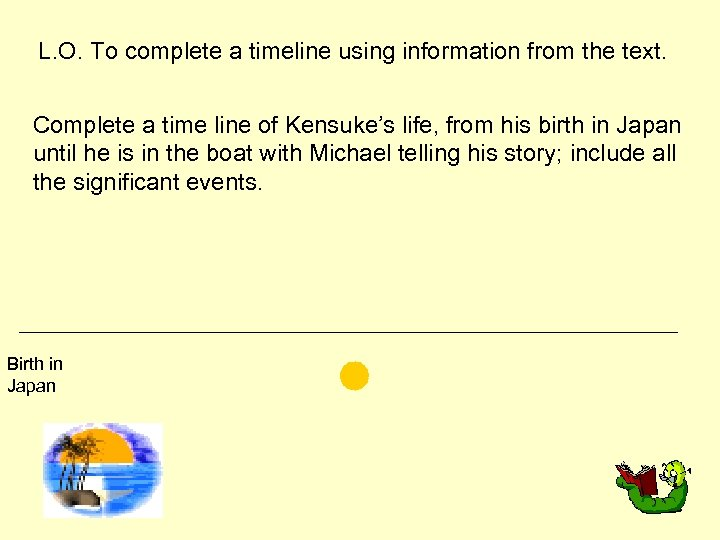 L. O. To complete a timeline using information from the text. Complete a time