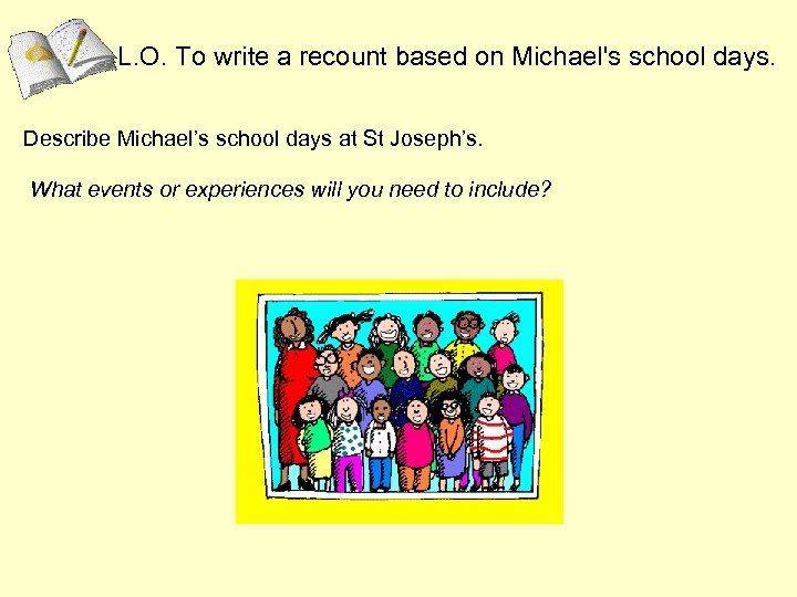 L. O. To write a recount based on Michael's school days. Describe Michael's school
