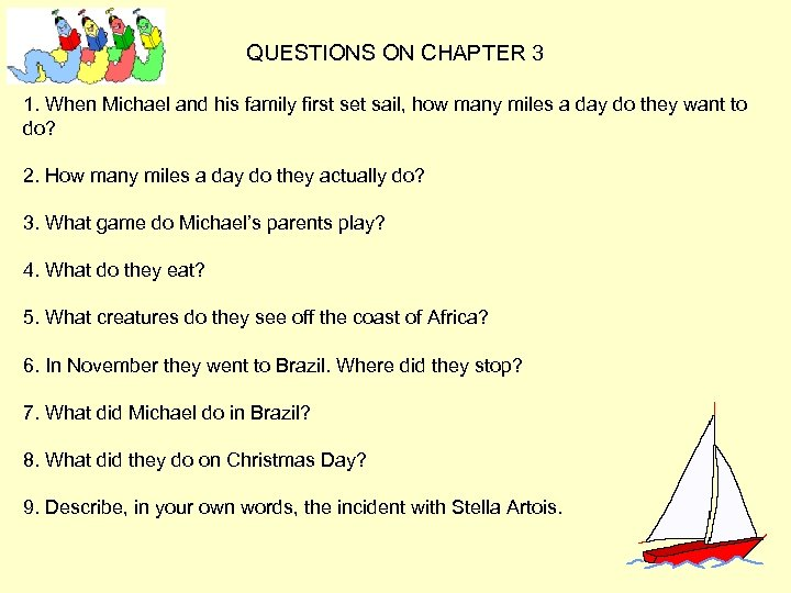 QUESTIONS ON CHAPTER 3 1. When Michael and his family first set sail, how