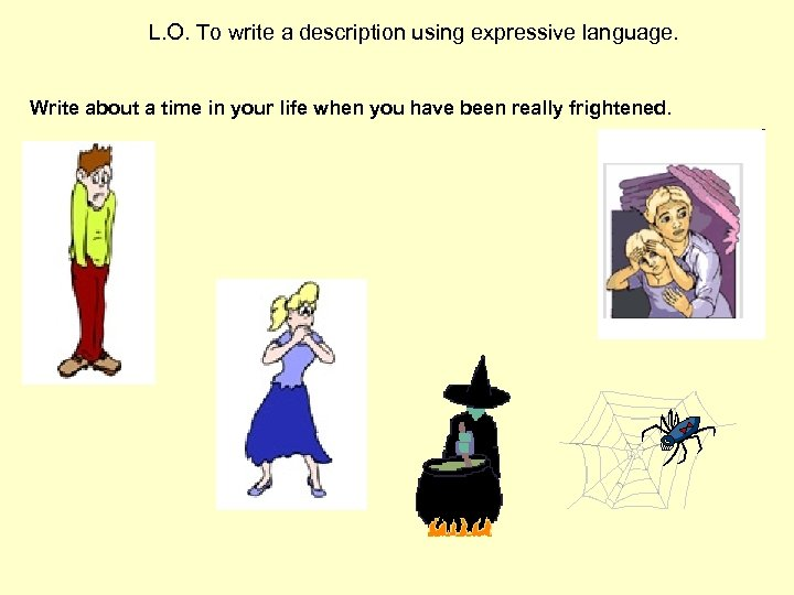 L. O. To write a description using expressive language. Write about a time in