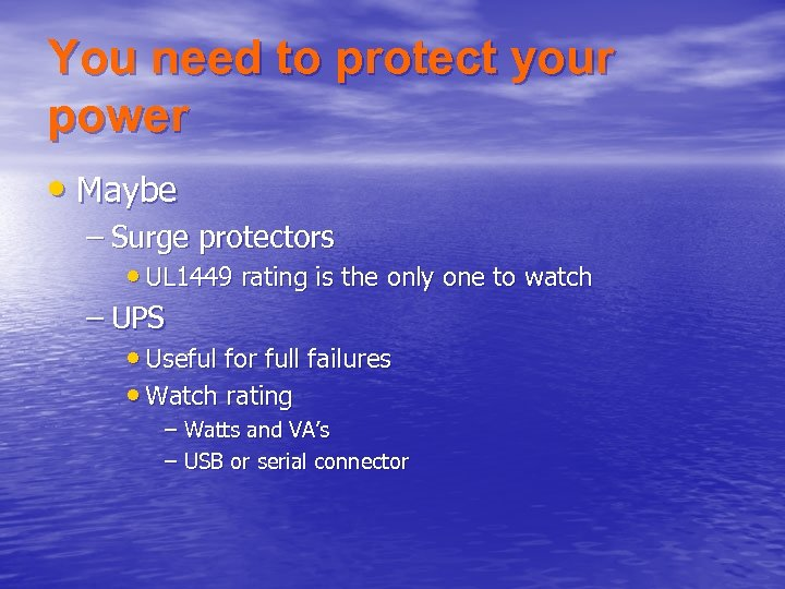 You need to protect your power • Maybe – Surge protectors • UL 1449