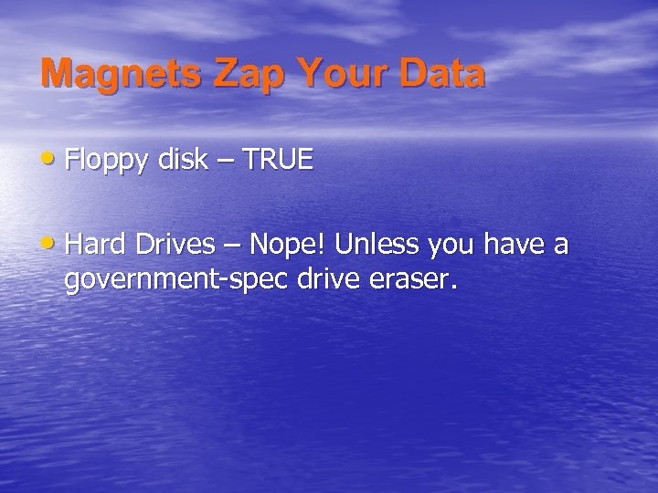 Magnets Zap Your Data • Floppy disk – TRUE • Hard Drives – Nope!