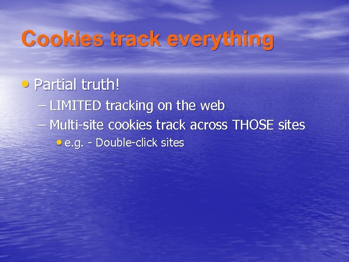 Cookies track everything • Partial truth! – LIMITED tracking on the web – Multi-site